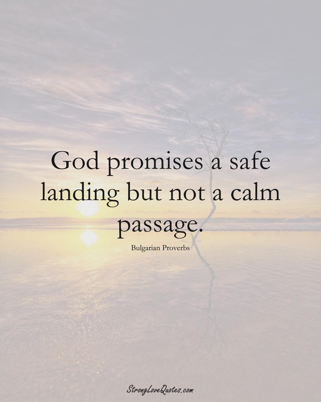 God promises a safe landing but not a calm passage. (Bulgarian Sayings);  #EuropeanSayings