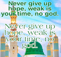 Never give up hope your time is weak no god