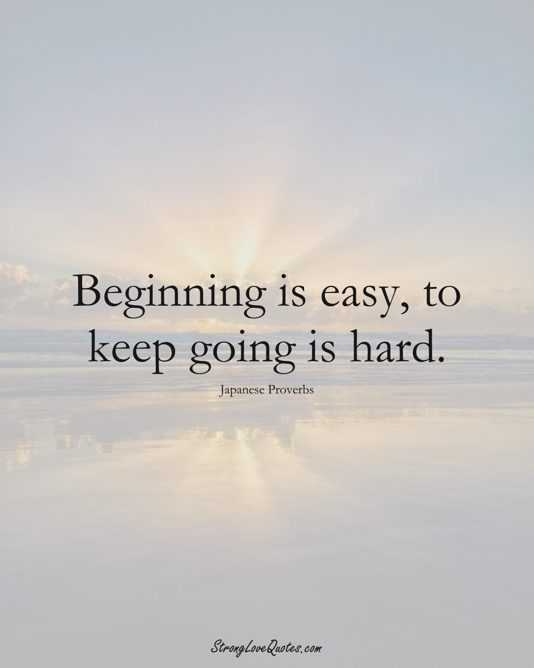 Beginning is easy, to keep going is hard. (Japanese Sayings);  #AsianSayings