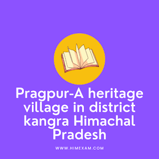 Pragpur-A heritage village in district kangra Himachal Pradesh