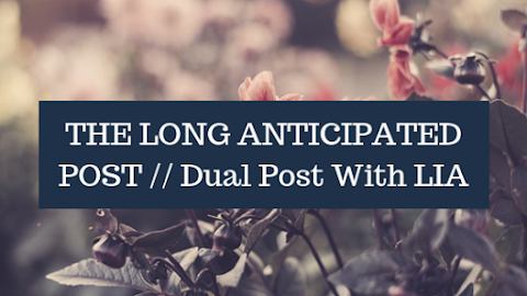 The Long Anticipated Post!!! // Dual Post With Lia