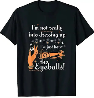 I'm not really into dressing up I'm just here for Eyeballs T-Shirt