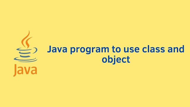 Java program to use class and object