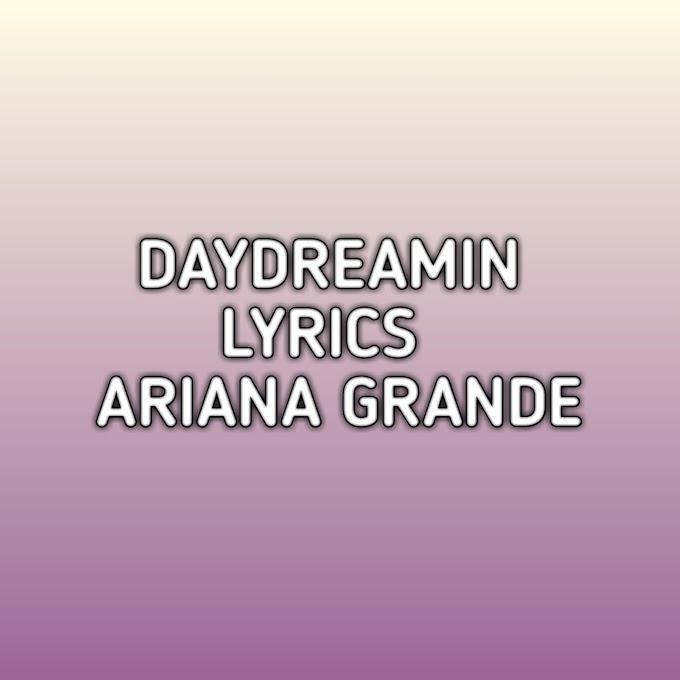 Daydreamin Lyrics Ariana Grande