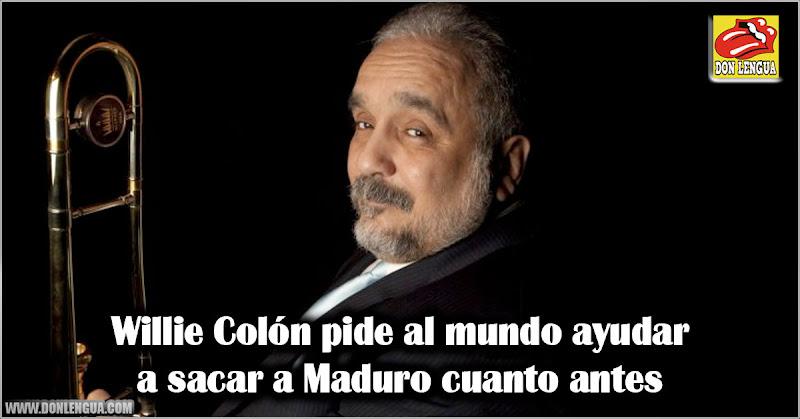 Willie Colón pide al mundo ayudar a sacar a Maduro cuanto antes