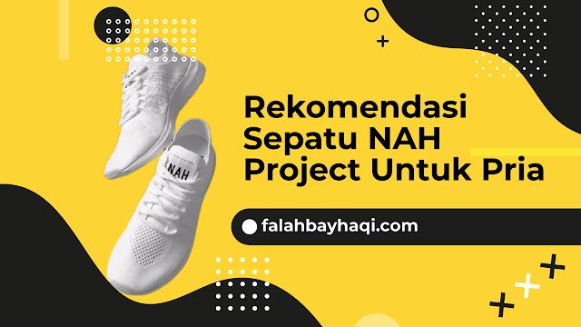 Rekomendasi Sepatu NAH Project Untuk Pria