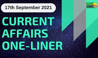 Current Affairs One-Liner: 17th September 2021