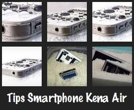Tips Mengatasi Smartphone (HP) yang Terkena Air