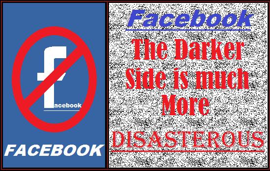 Disastrous darker side of Facebook