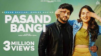 Pasand Bangi Song Lyrics - Gurnam Bhullar & Gurlez Akhtar