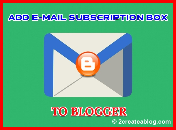 Add Email Subscription Box for Blogger / BlogSpot Blog