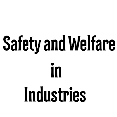 Safety and Welfare in Industries