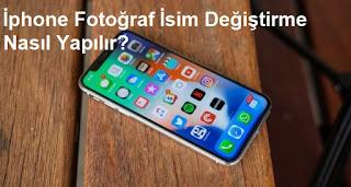 İphone Fotoğraf İsim Değiştirme Nasıl Yapılır?