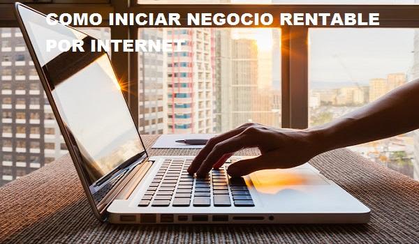 COMO INICIAR NEGOCIO RENTABLE POR INTERNET