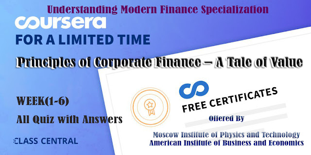 Principles of Corporate Finance – A Tale of Value, week (1-6) All Quiz Answers with Assignments.