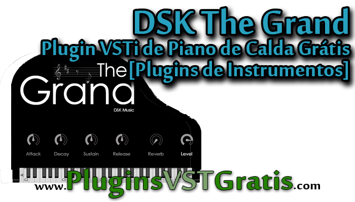 DSK The Grand | Plugin VSTi de Piano de Calda Grátis [Plugins de Instrumentos]