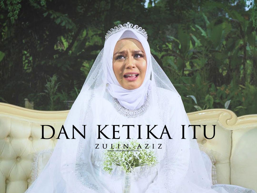 Lirik Lagu Dan Ketika Itu - Zulin Aziz