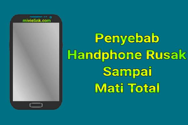 Android : Penyebab Handphone Rusak Sampai Mati Total