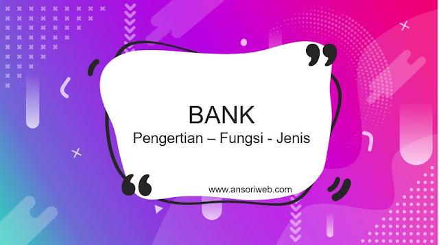 Pengertian Bank Menurut Para Ahli : Fungsi dan Jenisnya