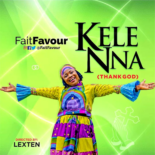 NEW MUSIC: KELENNA (THANK GOD) BY FAITFAVOUR ||  @FAITFAVOUR