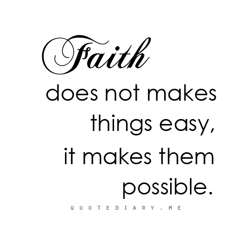 Short Simple Christian Quotes: Faith Does Not Makes Things Easy, It Makes Them Possible
