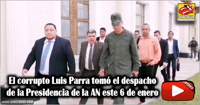 El corrupto Luis Parra tomó el despacho de la Presidencia de la AN este 6 de enero