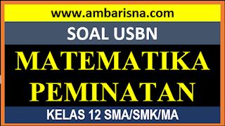 Soal (Paket A) USBN Matematika Peminatan Kelas XII SMA/MA beserta Kunci Jawaban