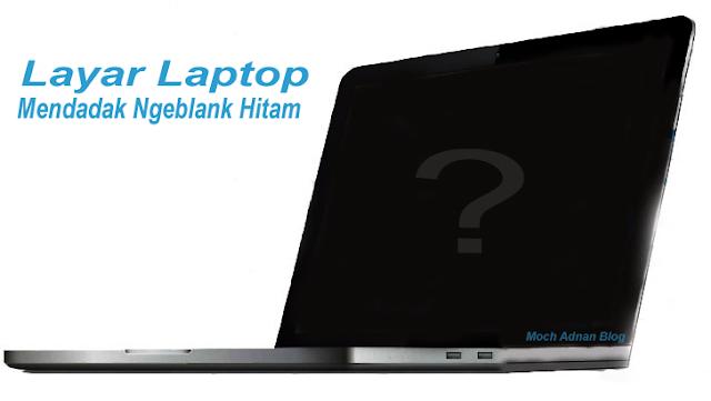Cara Mengatasi Layar Laptop Mendadak Ngeblank Hitam