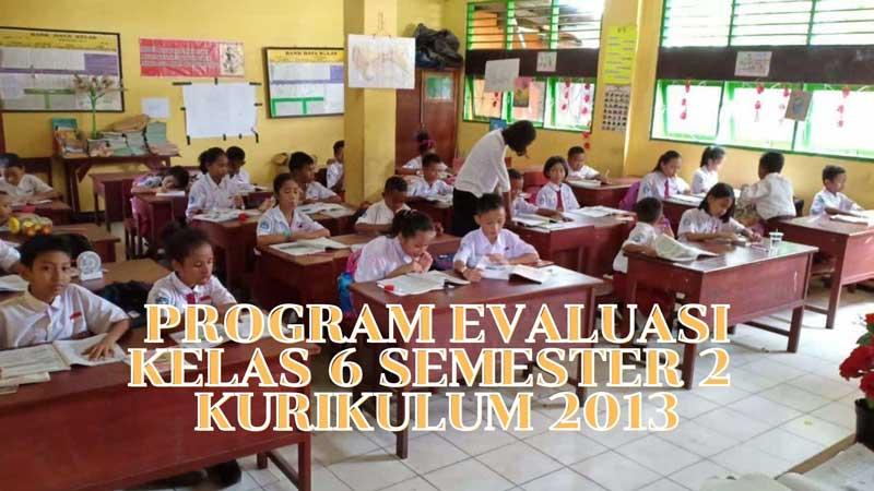 Program Evaluasi Kelas 6 Semester 2 K-13