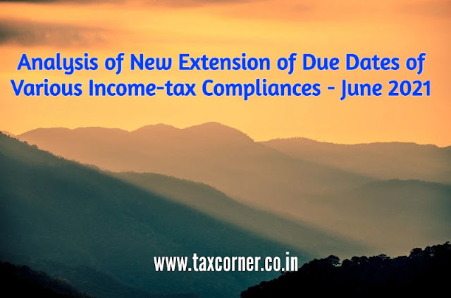 analysis-of-new-extension-of-due-dates-of-various-income-tax-compliances-june-2021
