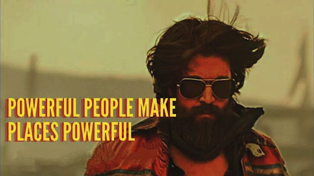 KGF 2 dialogue, Powerful People Make Powerful Places Powerful