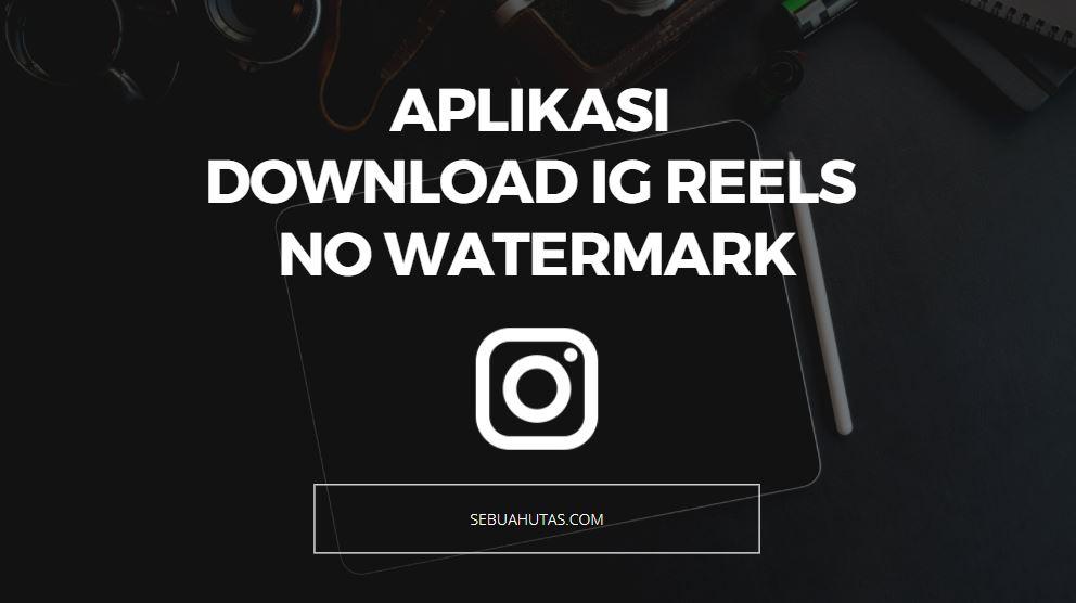 download ig reels no watermark