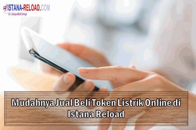 Mudahnya Jual Beli Token Listrik Online di Istana Reload
