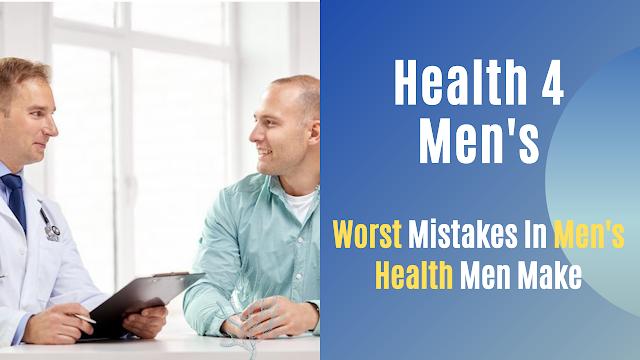Worst Mistakes In Men's Health Men Make