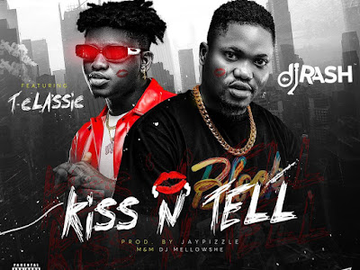 DOWNLOAD MP3: Dj Rash ft. T-Classic - Kiss N Tell