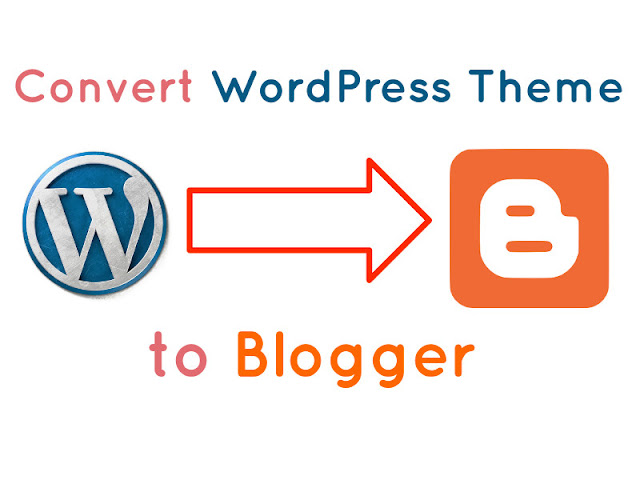 Convert WordPress Theme to Blogger XML Theme Tutorial
