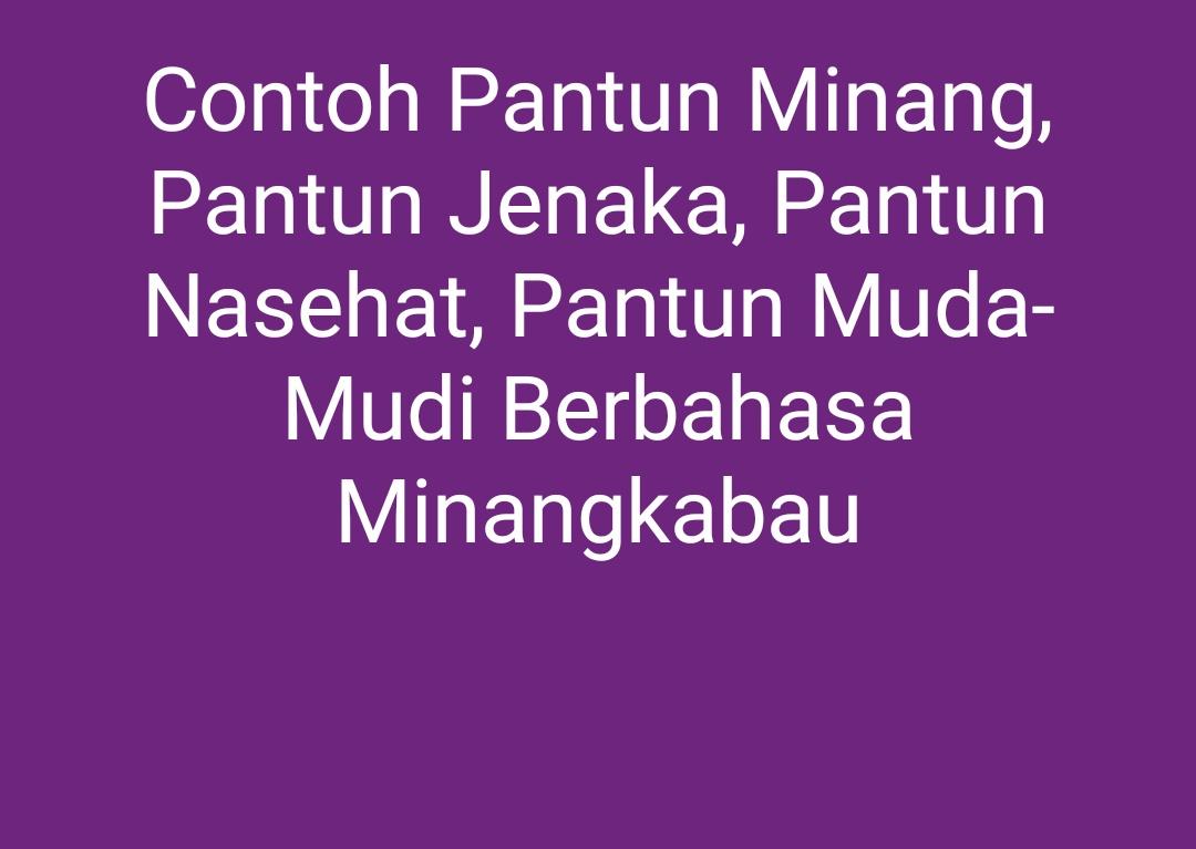 Contoh Pantun Minang, Pantun Jenaka, Pantun Nasehat, Pantun Muda-Mudi Berbahasa Minangkabau
