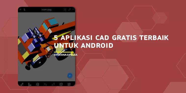Aplikasi CAD Gratis Terbaik Untuk Android