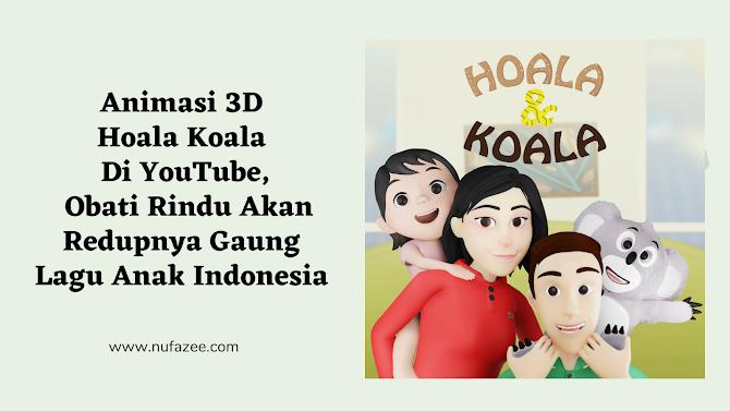 Animasi 3D Hoala Koala Di YouTube, Obati Rindu Akan Redupnya Gaung Lagu Anak Indonesia