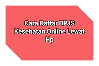 Cara Daftar BPJS Kesehatan Online Lewat Hp