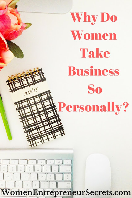 why do women take business so personally?