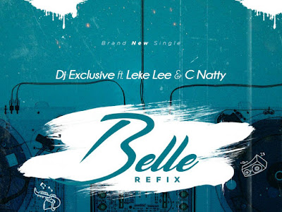[Music]: Dj Xclusive Ft. Leke Lee & C Natty - Belle (Refix)