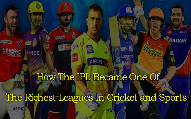 How The IPL Became One Of The Richest Leagues In Cricket and Sports