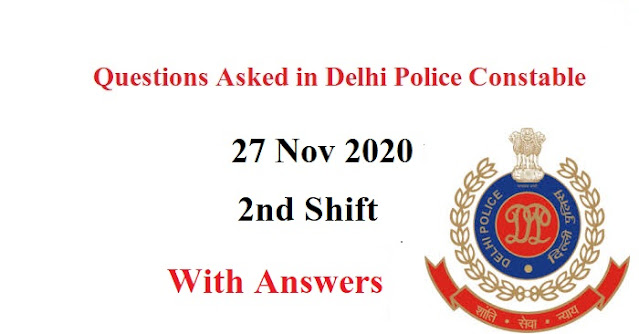 Questions Asked in Delhi Police Constable Exam 2020- 27 Nov, 2nd Shift