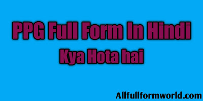 PPG Full Form In Hindi