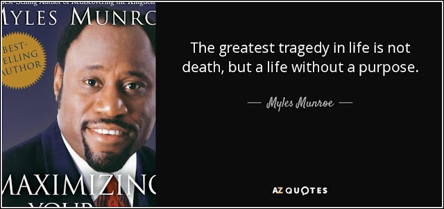 The greatest tragedy in life is not death, but a life without a purpose. - Myles Munroe