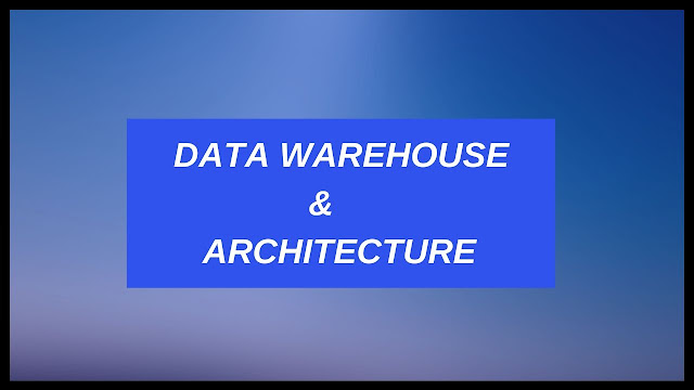 Data Warehouse and its architecture