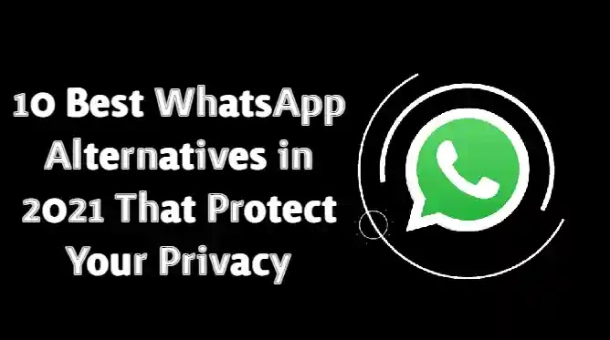 Best WhatsApp Alternatives that Protect Your Privacy in 2021