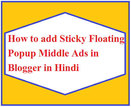 How to add Sticky Floating Popup Middle Ads in Blogger in Hindi