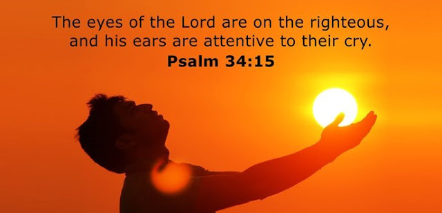 The eyes of the Lord are on the righteous, and his ears are attentive to their cry.